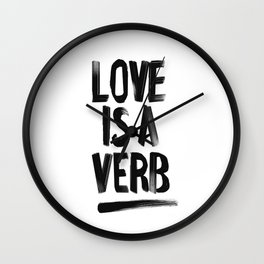 Love Is A Verb - Black and White Wall Clock