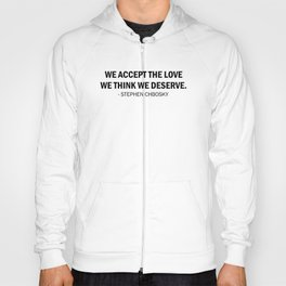 We accept the love we think we deserve. Hoody