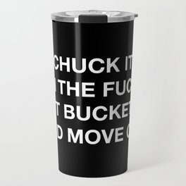 CHUCK IT IN THE FUCK IT BUCKET AND MOVE ON. Travel Mug