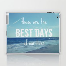 These Are the Best Days of Our Lives Laptop & iPad Skin