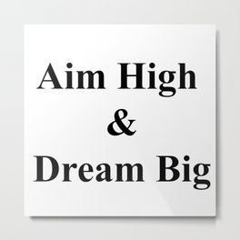 Aim High & Dream Big in Black Metal Print