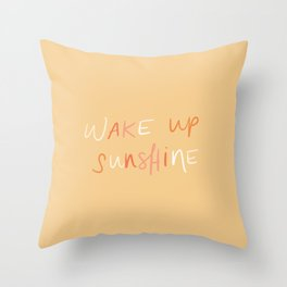 WAKE UP SUNSHINE - in sunny Throw Pillow