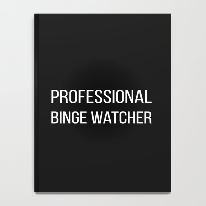 The Professional Binge Watcher Notebook