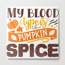 My Blood Type Is Pumpkin Spice Funny Quote Metal Print