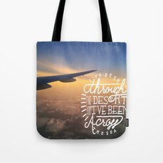 I've been through the desert, and I've been across the sea Tote Bag