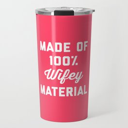 100% Wifey Material Funny Quote Travel Mug
