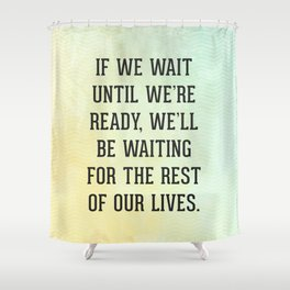 Wait Until We're Ready Quote Shower Curtain