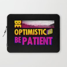 Be optimistic. Be patient. A PSA for stressed creatives Laptop Sleeve