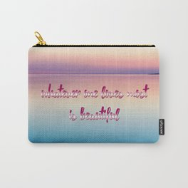 whatever one loves most is beautiful Carry-All Pouch