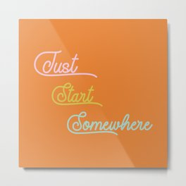 Just Start Somewhere Metal Print