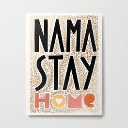 Nama Stay Home #stayhome #wisewords Metal Print
