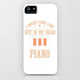 I Might Look Like I'm Listening To You But In My Head I'm Playing My Piano T-shirt Design Piano iPhone Case