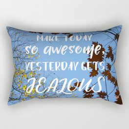 Quote - Make today so awesome, yesterday gets jealous. Rectangular Pillow