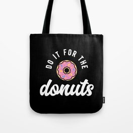 Do It For The Donuts Tote Bag