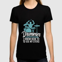 I Know How To Use My Sticks For Drummer T-shirt