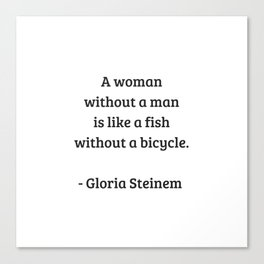 Gloria Steinem Feminist Quotes - A woman without a man is like a fish without a bicycle Canvas Print