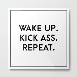 wake up. kick ass. repeat. Metal Print