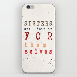 Quote - sisters are doin'it for themselves iPhone Skin