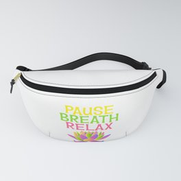 Wanted To Pause Time and Enjoy The Happenings Of Your Life? T-shirt Saying PAuse Breath Relax Fanny Pack