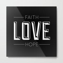 Faith Hope and Love Metal Print