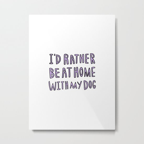 I'd rather be at home with my dog - typography print Metal Print