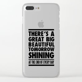 THERE'S A GREAT BIG BEAUTIFUL TOMORROW Clear iPhone Case