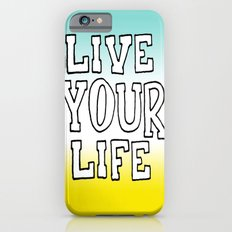 Live Your Life iPhone 6s Slim Case
