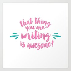 That Thing You Are Writing is Awesome Art Print