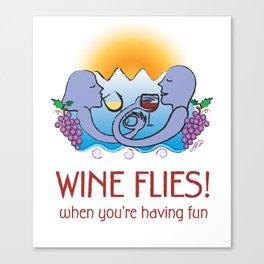 Wine Flies when you're having fun Canvas Print