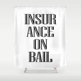 INSURANCE ON BAIL 2 Shower Curtain
