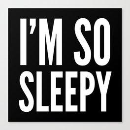 I'M SO SLEEPY (Black & White) Canvas Print