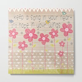 Keep a Song in Your Heart and Hope in Your Wings Metal Print