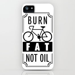 burn fat not oil, cyclist iPhone Case