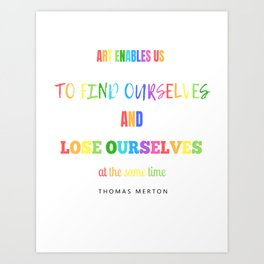 Art Enables us to Find Ourselves Art Print
