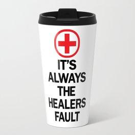It's Always The Healers Fault Travel Mug