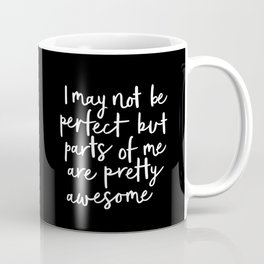 I May Not Be Perfect But Parts of Me Are Pretty Awesome black typography poster home wall decor Coffee Mug