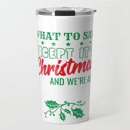 Thought Mood Christmas I Don't Know What To Say Except It's Christmas And We're All In Misery Travel Mug