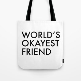 World's okayest friend Tote Bag