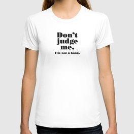 Don't Judge Me. T-shirt
