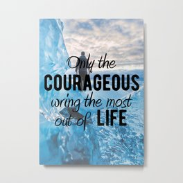 Motivational - Be courageous - Motivation Metal Print