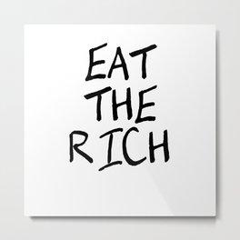 Eat The Rich Metal Print