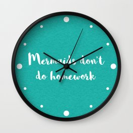 Mermaids Homework Funny Quote Wall Clock