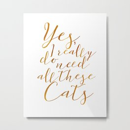 Yes, I really do need all these Cats Gold Metal Print