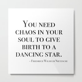You need chaos in your soul Metal Print