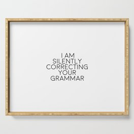 I Am Silently Correcting Your Grammar, Funny Quote Serving Tray