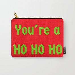 You're a Ho Ho Ho Carry-All Pouch