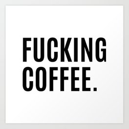 FUCKING COFFEE Art Print