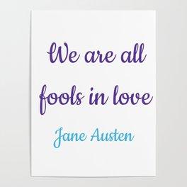 WE ARE ALL FOOLS IN LOVE - Jane Austen, Pride and Prejudice Poster