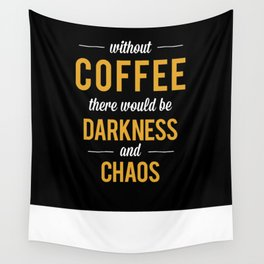 Without Coffee there would be Darkness and Chaos Wall Tapestry