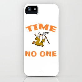 """A Nice Loading Tee For Waiting Persons Saying """"Time Waits For No One"""" T-shirt Design Scythe Old Man iPhone Case"""
